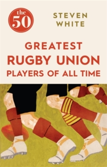 The 50 Greatest Rugby Union Players of All Time, Paperback Book