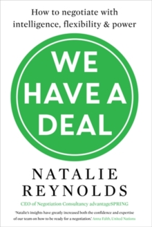 We Have a Deal : How to Negotiate with Intelligence, Flexibility and Power, Paperback Book