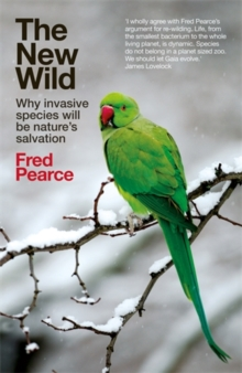 The New Wild : Why Invasive Species Will be Nature's Salvation, Paperback Book
