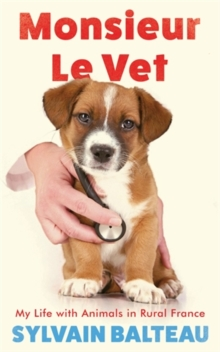 Monsieur Le Vet : My Life with Animals in Rural France, Paperback Book