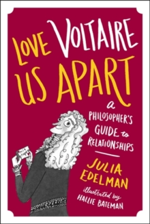 Love Voltaire Us Apart : A Philosopher's Guide to Relationships, Hardback Book