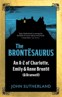 The Brontesaurus : An A-Z of Charlotte, Emily and Anne Bronte (and Branwell), Hardback Book