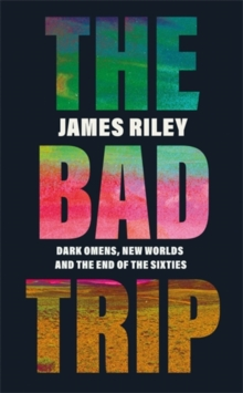 The Bad Trip : Dark Omens, New Worlds and the End of the Sixties, Paperback / softback Book