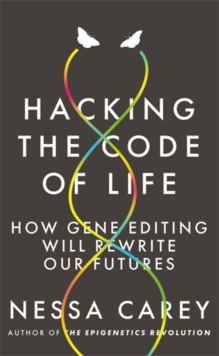 Hacking the Code of Life : How gene editing will rewrite our futures, Paperback / softback Book