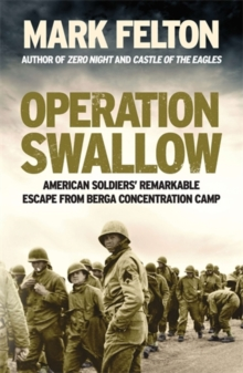 Operation Swallow : American Soldiers' Remarkable Escape From Berga Concentration Camp, Hardback Book