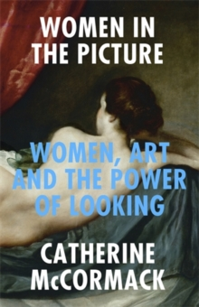 Women in the Picture : Women, Art and the Power of Looking, Hardback Book