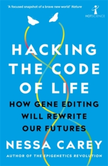 Hacking the Code of Life : How gene editing will rewrite our futures