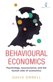 Behavioural Economics : Psychology, neuroscience, and the human side of economics, Paperback / softback Book