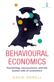 Behavioural Economics : Psychology, neuroscience, and the human side of economics