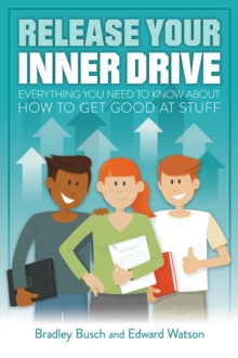 Release Your Inner Drive : Everything you need to know about how to get good at stuff, Paperback / softback Book