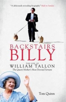 Backstairs Billy : The Life of William Tallon, the Queen Mother's Most Devoted Servant, Paperback Book