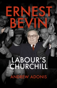 Ernest Bevin : Labour's Churchill, Hardback Book