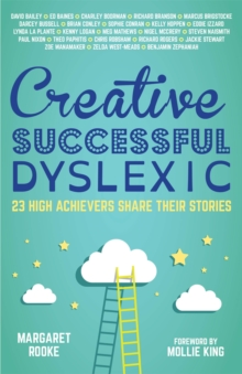 Creative, Successful, Dyslexic : 23 High Achievers Share Their Stories, Paperback Book