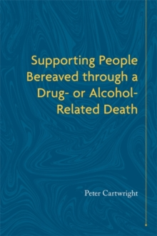 Supporting People Bereaved through a Drug- or Alcohol-Related Death, Paperback / softback Book