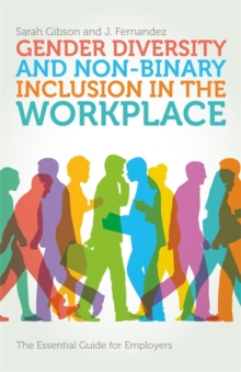 Gender Diversity and Non-Binary Inclusion in the Workplace : The Essential Guide for Employers, Paperback / softback Book