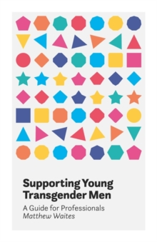 Supporting Young Transgender Men : A Guide for Professionals, Paperback Book