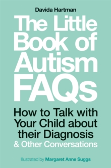The Little Book of Autism FAQs : How to Talk with Your Child About Their Diagnosis and Other Conversations, Paperback / softback Book