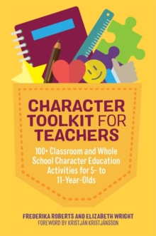 Character Toolkit for Teachers : 100+ Classroom and Whole School Character Education Activities for 5- to 11-Year-Olds, Paperback / softback Book