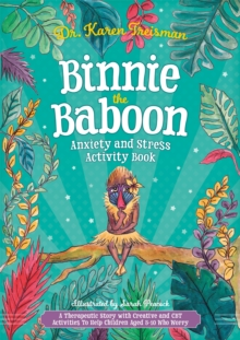 Binnie the Baboon Anxiety and Stress Activity Book : A Therapeutic Story with Creative and CBT Activities to Help Children Aged 5-10 Who Worry, Paperback / softback Book