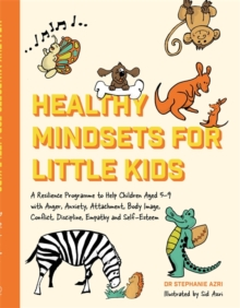 Healthy Mindsets for Little Kids : A Resilience Programme to Help Children Aged 5-9 with Anger, Anxiety, Attachment, Body Image, Conflict, Discipline, Empathy and Self-Esteem, Paperback / softback Book