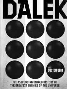 Doctor Who: Dalek : The Astounding Untold History of the Greatest Enemies of the Universe, Hardback Book
