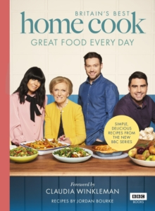 Britain's Best Home Cook : Great Food Every Day: Simple, delicious recipes from the new BBC series, Hardback Book
