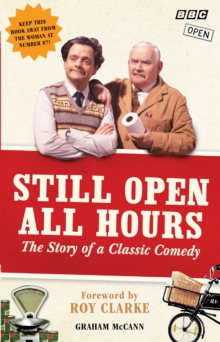 Still Open All Hours : The Story of a Classic Comedy, Paperback / softback Book