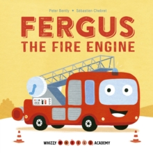 Whizzy Wheels Academy: Fergus the Fire Engine, Board book Book