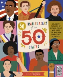 50 Trailblazers of the 50 States : Celebrate the lives of inspiring people who paved the way from every state in America!, Hardback Book
