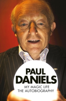 Paul Daniels: My Magic Life : The Autobiography, Paperback / softback Book