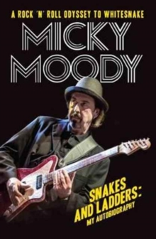 Micky Moody : Snakes and Ladders: My Autobiography, Paperback Book