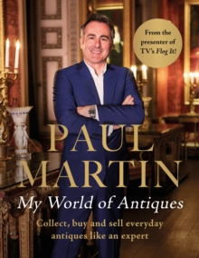 Paul Martin: My World Of Antiques : Collect, buy and sell everyday antiques like an expert, Hardback Book