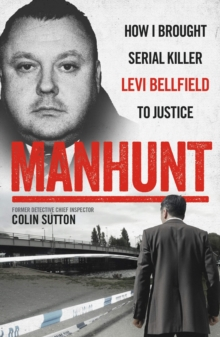 Manhunt : The true story behind the hit TV drama about Levi Bellfield and the murder of Milly Dowler, Paperback / softback Book