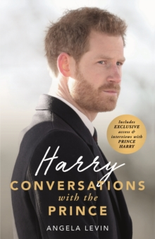 Harry: Conversations with the Prince - INCLUDES EXCLUSIVE ACCESS & INTERVIEWS WITH PRINCE HARRY, Hardback Book