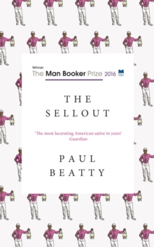 The Sellout : WINNER OF THE MAN BOOKER PRIZE 2016, Paperback Book