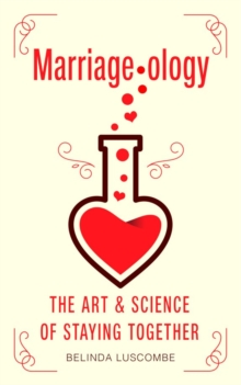 Marriageology : The Art and Science of Staying Together