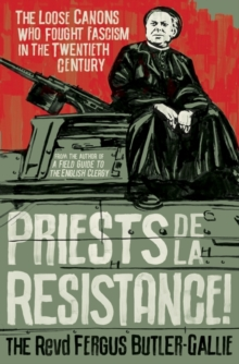 Priests de la Resistance! : The loose canons who fought Fascism in the twentieth century, Hardback Book