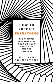 How to Predict Everything : The Formula Transforming What We Know About Life and the Universe