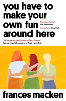 You Have to Make Your Own Fun Around Here : Longlisted for the Authors' Club Best First Novel Award