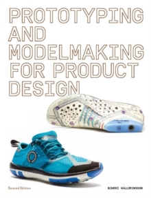 Prototyping and Modelmaking for Product Design : Second Edition, Paperback / softback Book