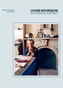 Louise Bourgeois : An Intimate Portrait, Hardback Book