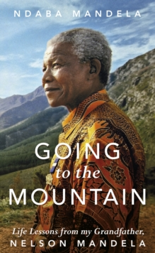 Going to the Mountain : Life Lessons from my Grandfather, Nelson Mandela, Hardback Book