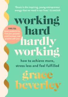 Working Hard, Hardly Working : How to achieve more, stress less and feel fulfilled: The #1 Sunday Times bestseller, Hardback Book