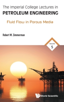 Imperial College Lectures In Petroleum Engineering, The - Volume 5: Fluid Flow In Porous Media, Hardback Book