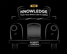 The Knowledge : Train Your Brain Like A London Cabbie, Hardback Book