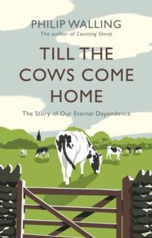 Till the Cows Come Home : The Story of Our Eternal Dependence, Hardback Book