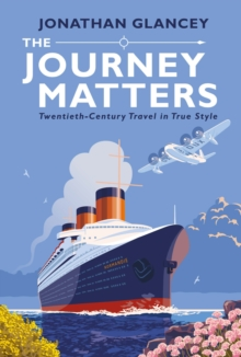 The Journey Matters : Twentieth-Century Travel in True Style, Hardback Book