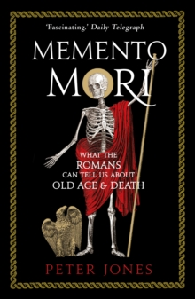 Memento Mori : What the Romans Can Tell Us About Old Age and Death, Paperback / softback Book