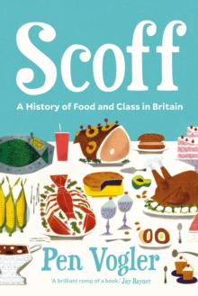 Scoff : A History of Food and Class in Britain, Hardback Book