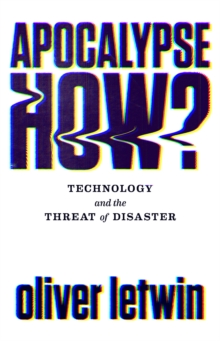 Apocalypse How? : Technology and the Threat of Disaster, Hardback Book